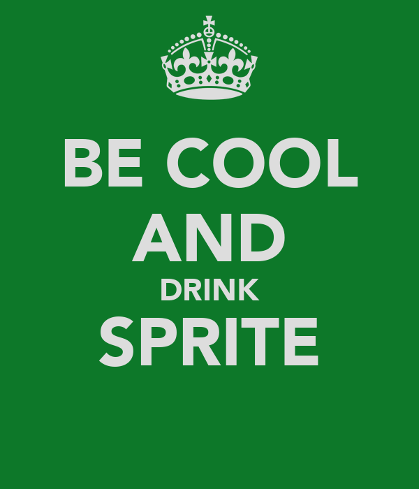 BE COOL AND DRINK SPRITE