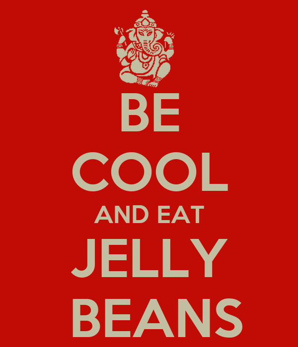 BE COOL AND EAT JELLY  BEANS