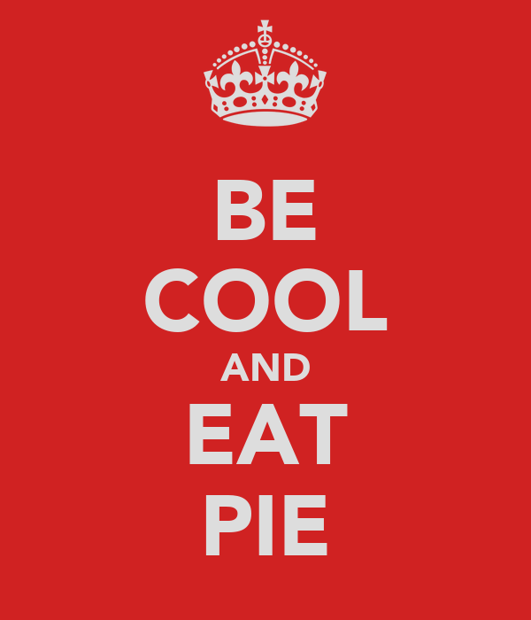 BE COOL AND EAT PIE