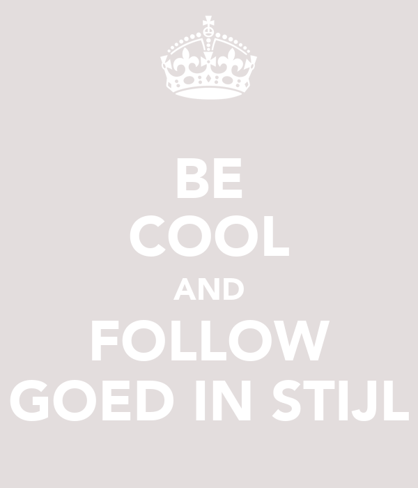 BE COOL AND FOLLOW GOED IN STIJL