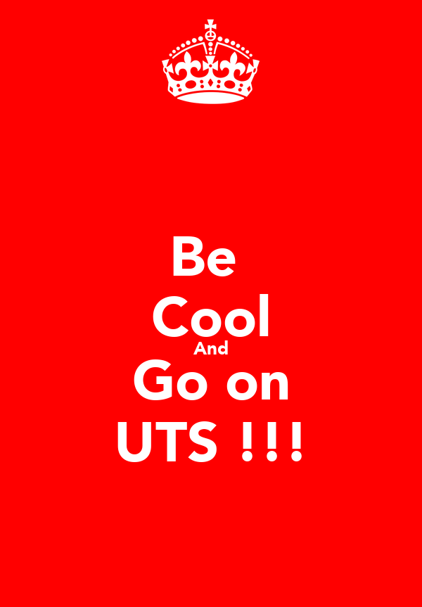 Be  Cool And Go on UTS !!!