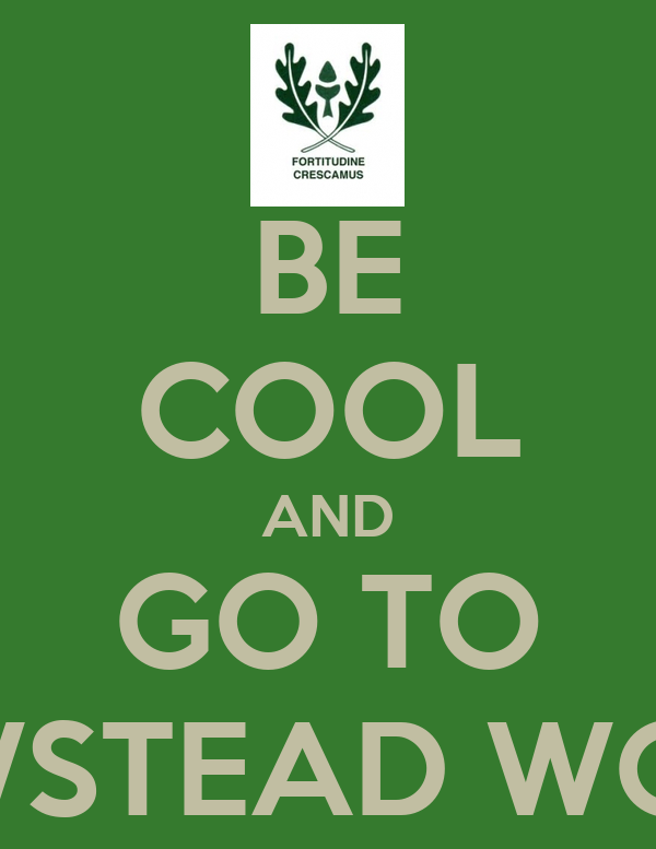 BE COOL AND GO TO NEWSTEAD WOOD