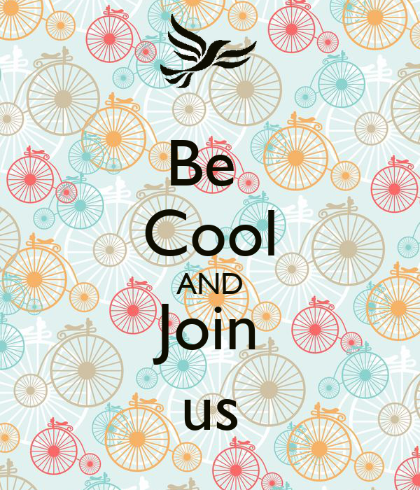 Be  Cool AND Join us