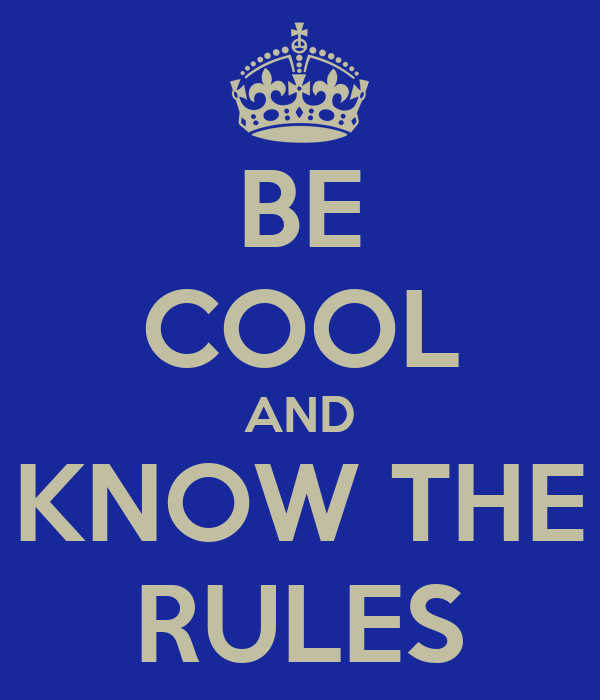 BE COOL AND KNOW THE RULES