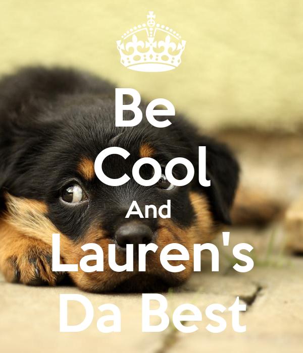 Be  Cool And  Lauren's Da Best