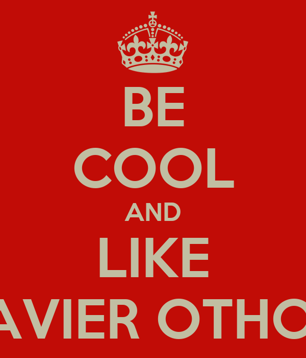 BE COOL AND LIKE JAVIER OTHON
