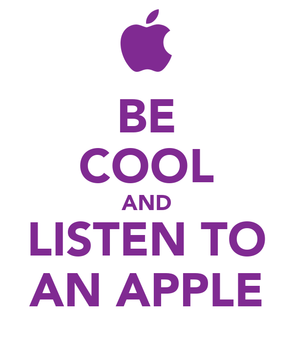 BE COOL AND LISTEN TO AN APPLE