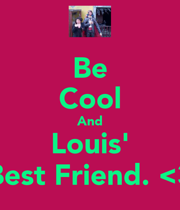 Be Cool And Louis' Best Friend. <3