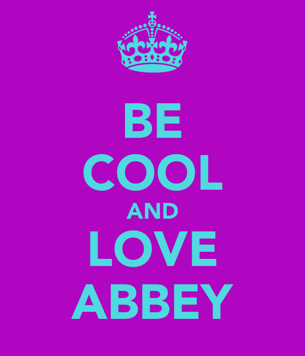 BE COOL AND LOVE ABBEY