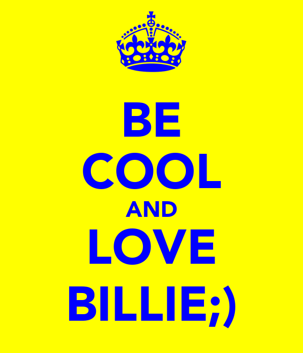 BE COOL AND LOVE BILLIE;)