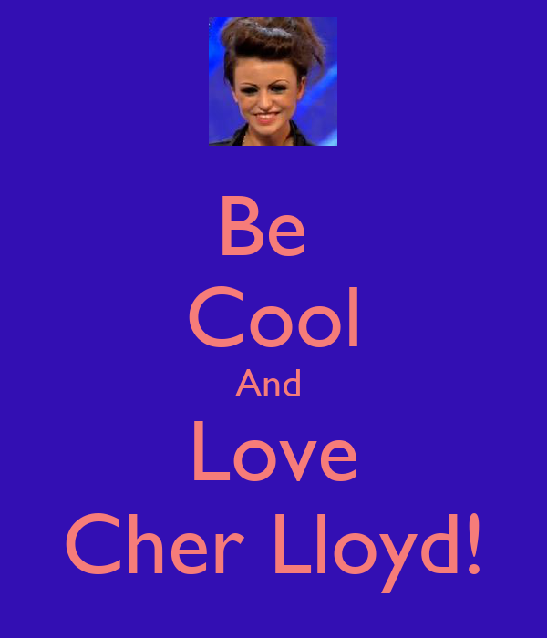 Be  Cool And  Love Cher Lloyd!