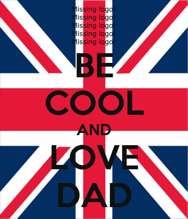 BE COOL AND LOVE DAD