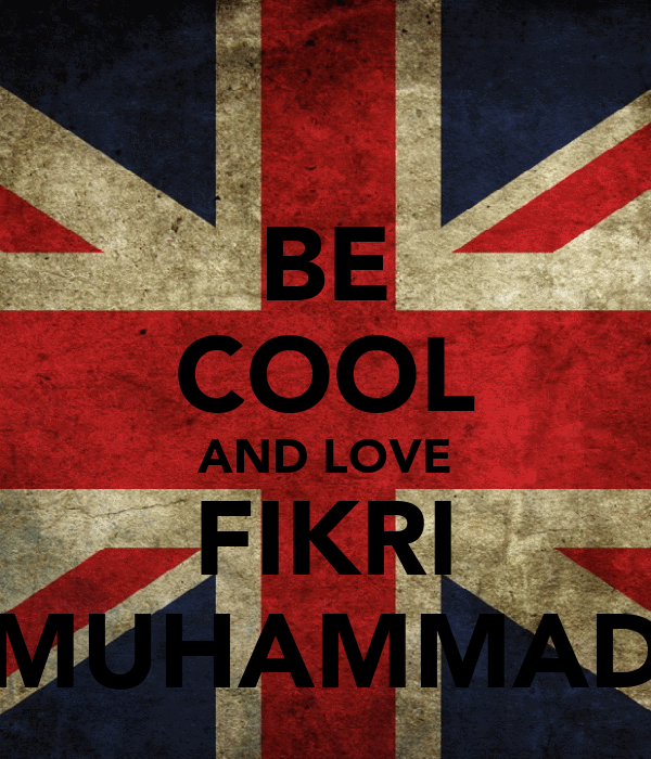 BE COOL AND LOVE FIKRI MUHAMMAD
