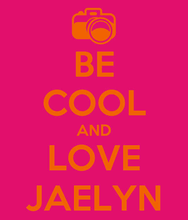 BE COOL AND LOVE JAELYN
