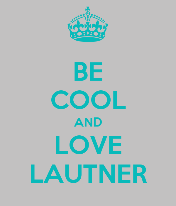 BE COOL AND LOVE LAUTNER