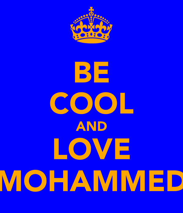 BE COOL AND LOVE MOHAMMED