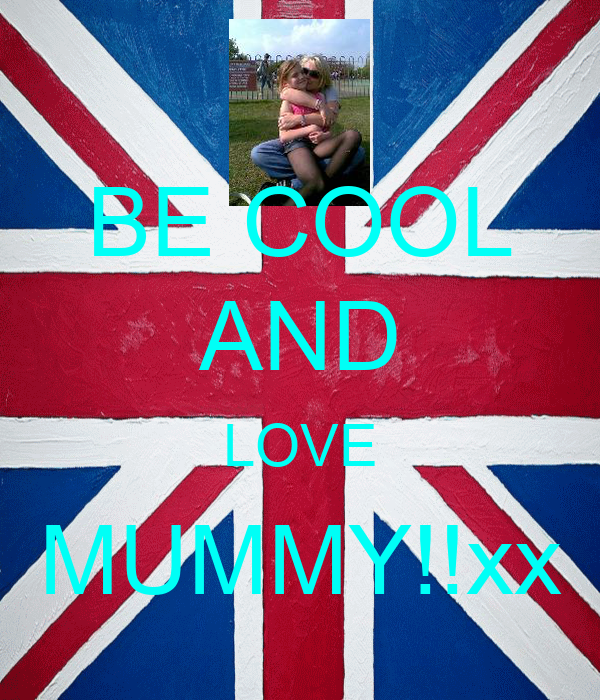 BE COOL AND LOVE MUMMY!!xx