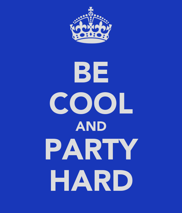 BE COOL AND PARTY HARD