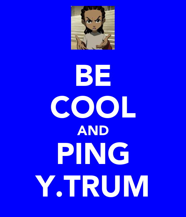 BE COOL AND PING Y.TRUM
