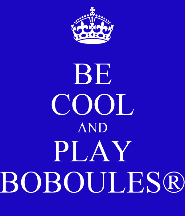 BE COOL AND PLAY BOBOULES®