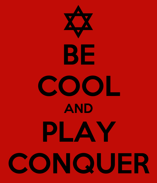 BE COOL AND PLAY CONQUER