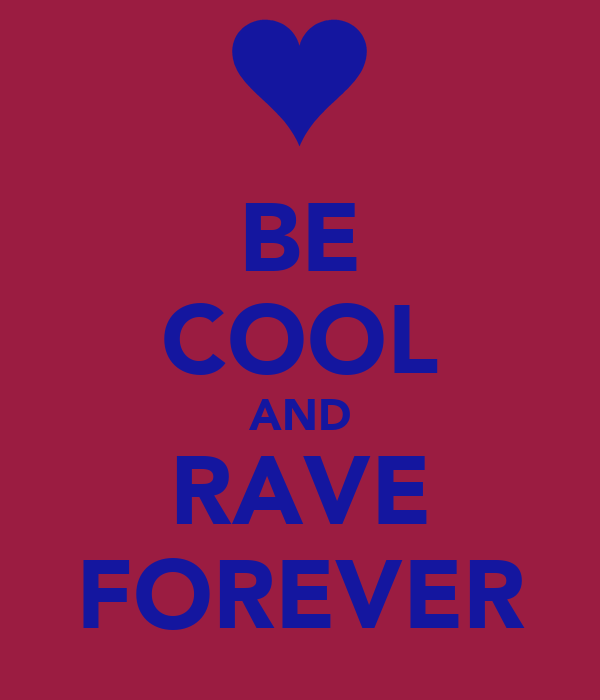 BE COOL AND RAVE FOREVER