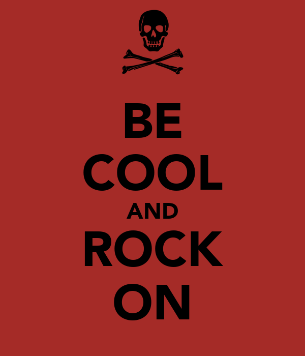 BE COOL AND ROCK ON
