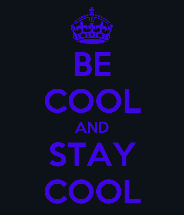 BE COOL AND STAY COOL