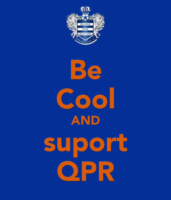 Be Cool AND suport QPR