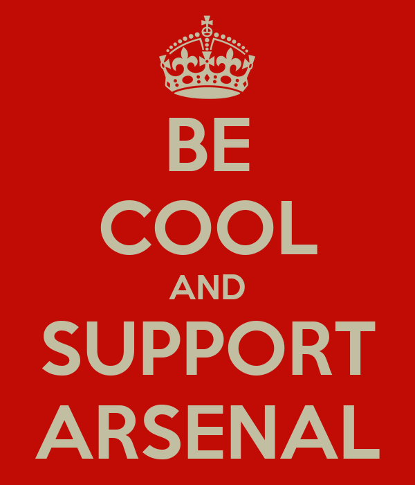 BE COOL AND SUPPORT ARSENAL