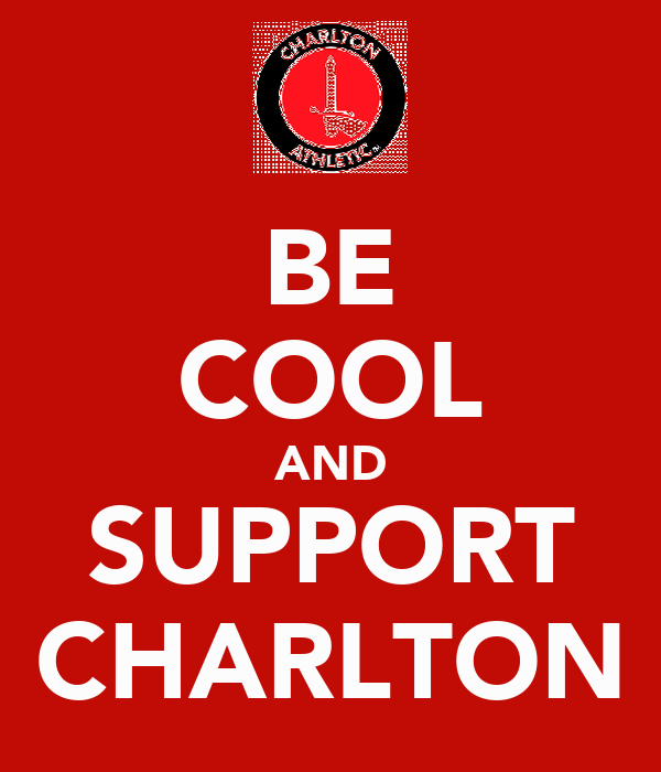 BE COOL AND SUPPORT CHARLTON