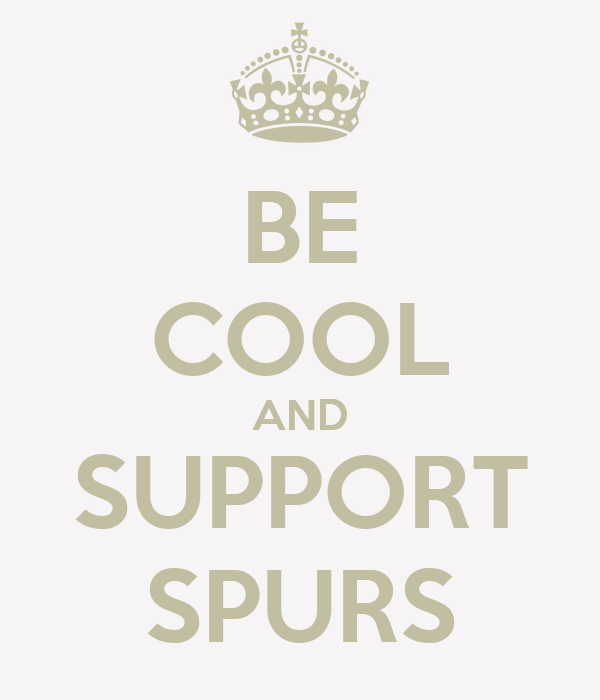 BE COOL AND SUPPORT SPURS