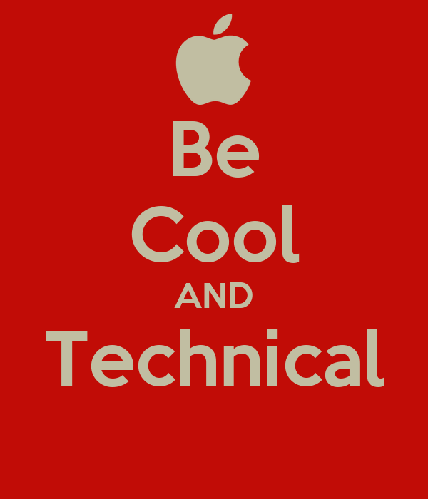 Be Cool AND Technical