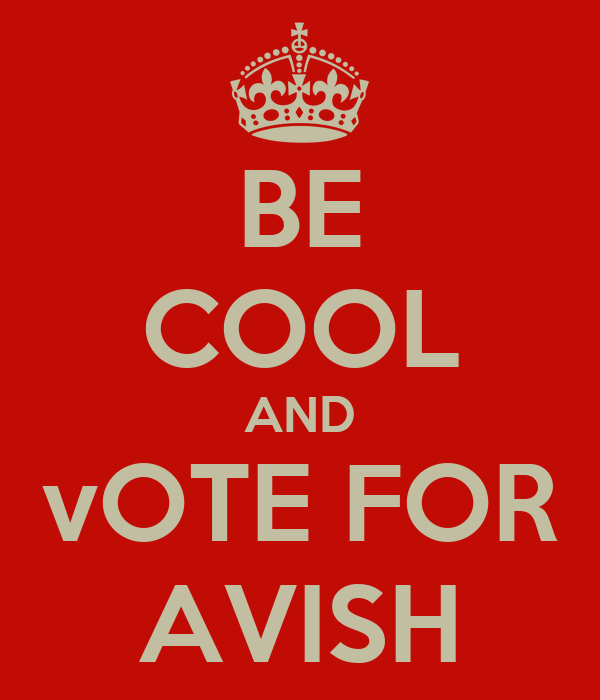BE COOL AND vOTE FOR AVISH