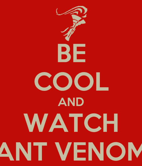 BE COOL AND WATCH ANT VENOM