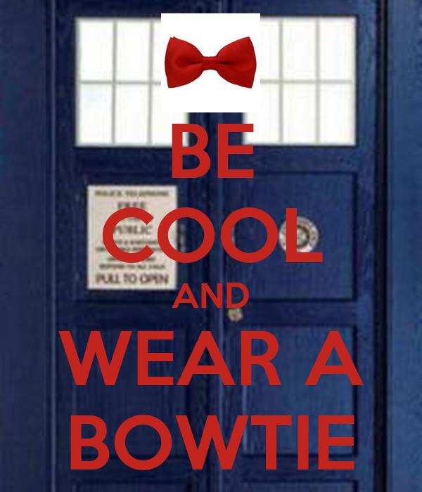 BE COOL AND WEAR A BOWTIE