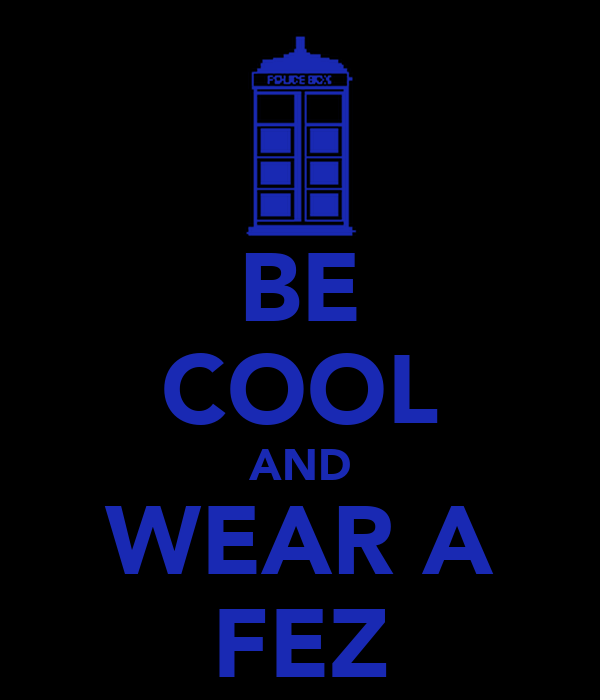 BE COOL AND WEAR A FEZ