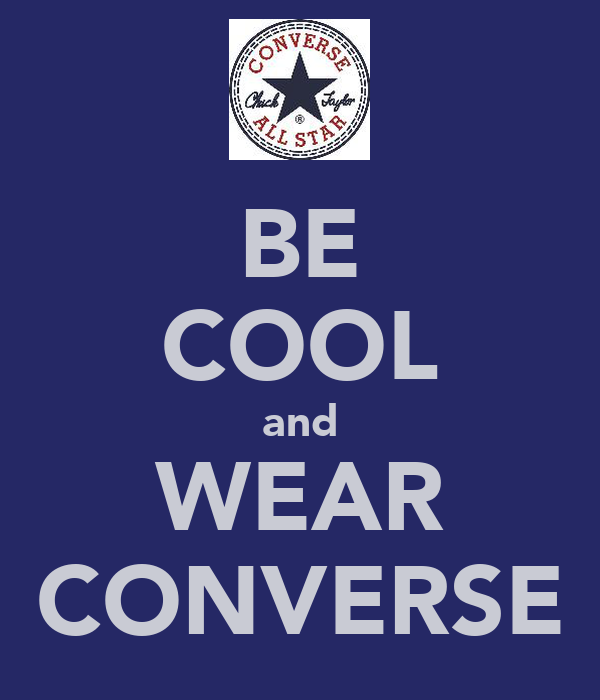 BE COOL and WEAR CONVERSE