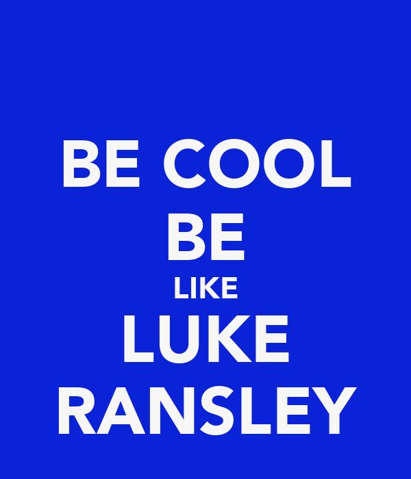BE COOL BE LIKE LUKE RANSLEY