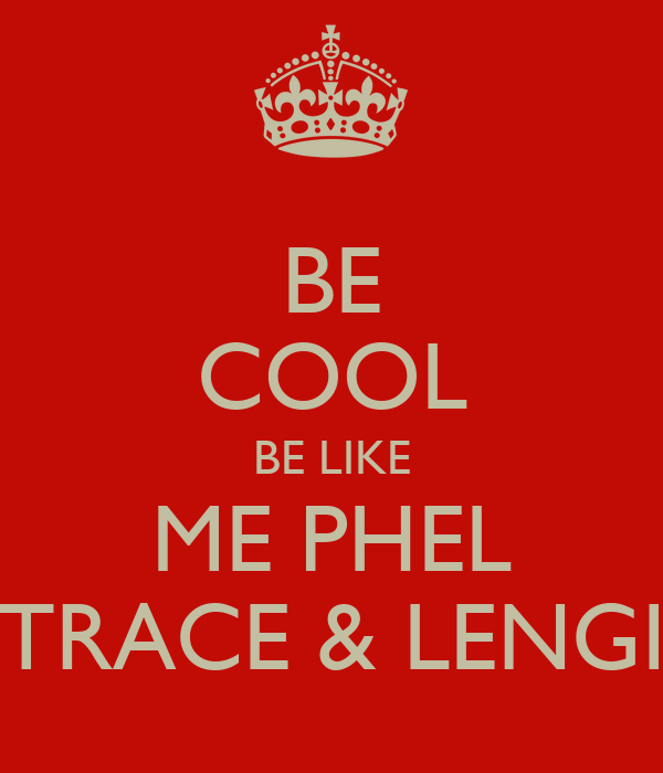 BE COOL BE LIKE ME PHEL TRACE & LENGI