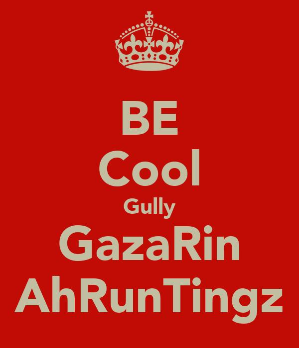 BE Cool Gully GazaRin AhRunTingz