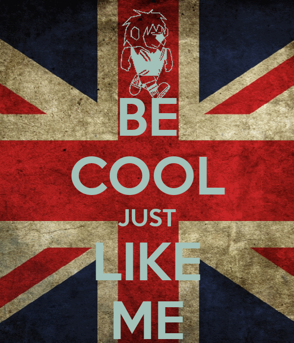 BE COOL JUST LIKE ME