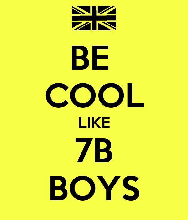 BE  COOL LIKE 7B BOYS