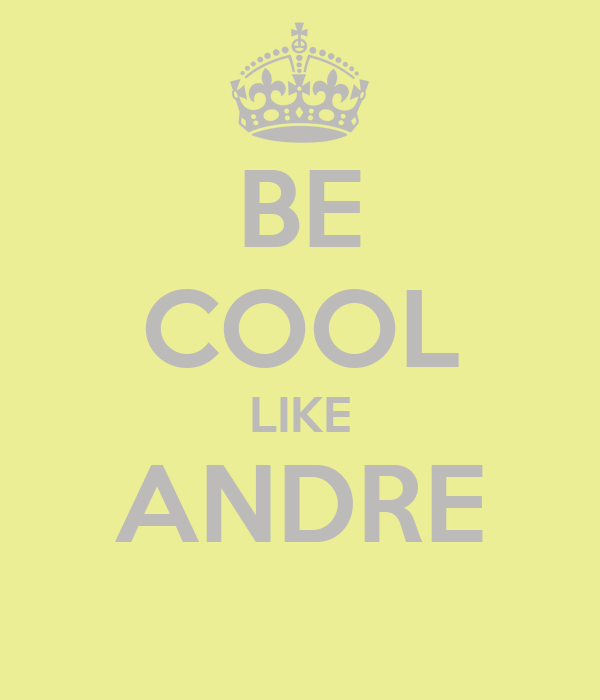 BE COOL LIKE ANDRE