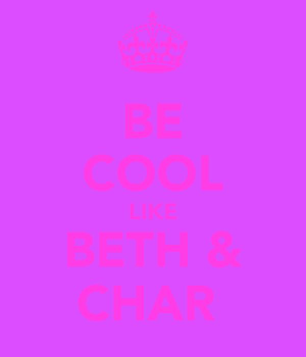 BE COOL LIKE BETH & CHAR
