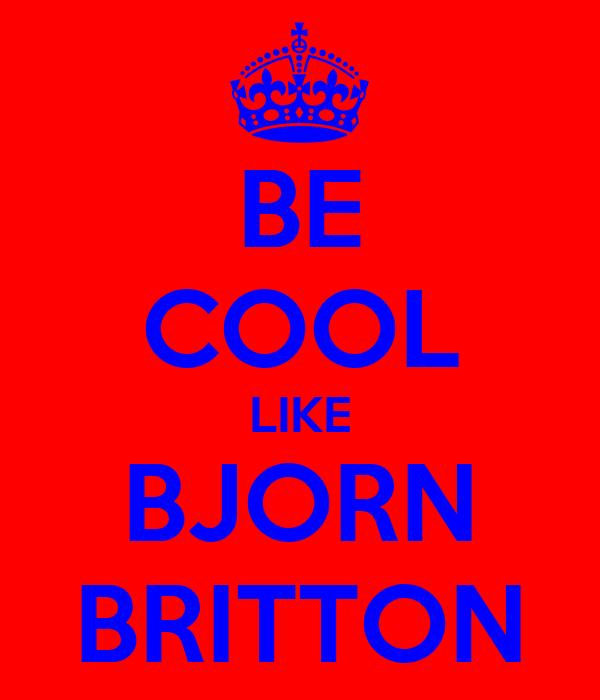BE COOL LIKE BJORN BRITTON
