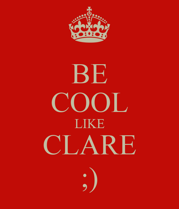 BE COOL LIKE CLARE ;)