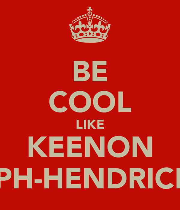BE COOL LIKE KEENON JOSEPH-HENDRICKSON