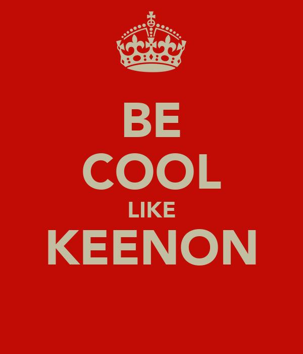 BE COOL LIKE KEENON