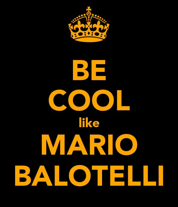 BE COOL like MARIO BALOTELLI